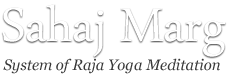 Sahaj Marg-System of Raja Yoga Meditation